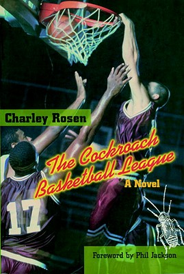 The Cockroach Basketball League - Rosen, Charles, and Jackson, Phil (Foreword by)
