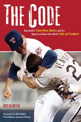 The Code: Baseball's Unwritten Rules and It's Ignore-At-Your-Own-Risk Code of Conduct - Bernstein, Ross, and Dibble, Rob (Foreword by), and Hunter, Torii (Foreword by)