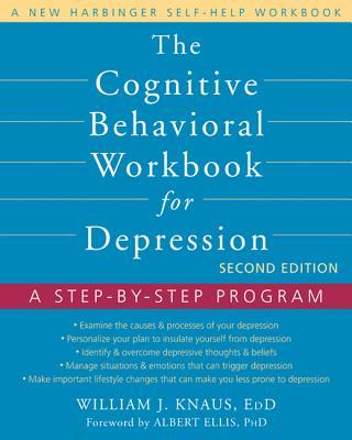 The Cognitive Behavioral Workbook for Depression: A Step-By-Step Program - Knaus, William J, Dr., Edd, and Ellis, Albert, Dr., PhD