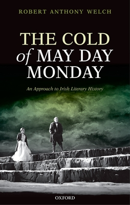 The Cold of May Day Monday: An Approach to Irish Literary History - Welch, Robert Anthony