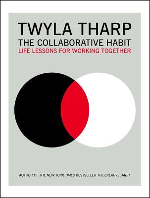 The Collaborative Habit: Life Lessons for Working Together - Tharp, Twyla, and Kornbluth, Jesse