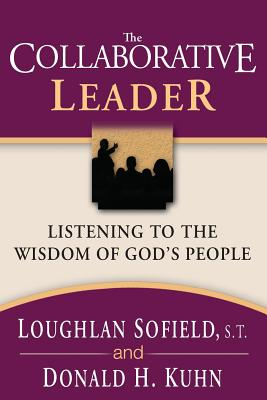 The Collaborative Leader - Sofield, Loughlan, and Kuhn, Donald H, and Leckey, Dolores (Foreword by)