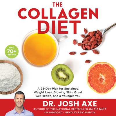 The Collagen Diet: A 28-Day Plan for Sustained Weight Loss, Glowing Skin, Great Gut Health, and a Younger You - Martin, Eric (Read by), and Axe, Josh, Dr.