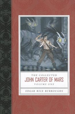The Collected John Carter of Mars, Volume One: A Princess of Mars/The Gods of Mars/The Warlord of Mars - Burroughs, Edgar Rice