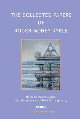 The Collected Papers of Roger Money-Kyrle - Money-Kyrle, Roger, and Meltzer, Donald (Editor), and O'Shaughnessy, Edna (Editor)
