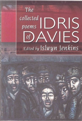 The Collected Poems of Idris Davies - Davies, Idris, and Jenkins, Islwyn (Editor)