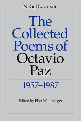 The Collected Poems of Octavio Paz: 1957-1987 - Paz, Octavio, and Weinberger, Eliot (Translated by), and Bishop, Elizabeth (Translated by)