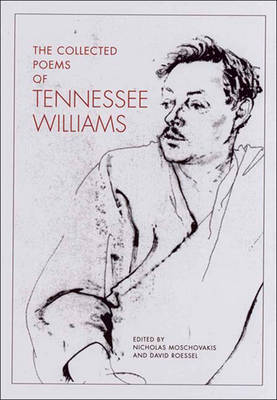 The Collected Poems of Tennessee Williams - Moschovakis, Nicholas Rand (Editor), and Roessel, David E (Editor), and Williams, Tennessee