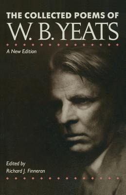 The Collected Poems of W. B. Yeats - Finneran, Richard J. (Editor)