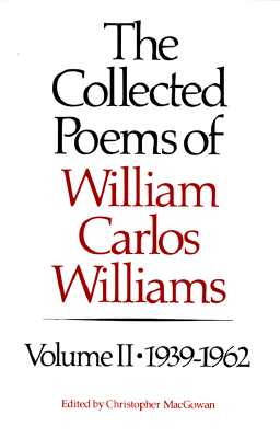 The Collected Poems of Williams Carlos Williams: 1939-1962 - Williams, William Carlos, and MacGowan, Christopher (Editor)