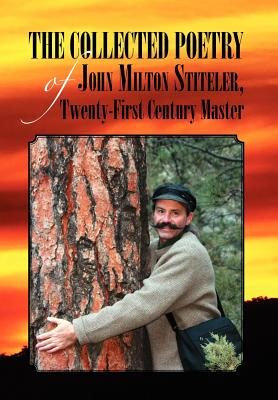 The Collected Poetry of John Milton Stiteler, Twenty-First Century Master - Stiteler, John Milton