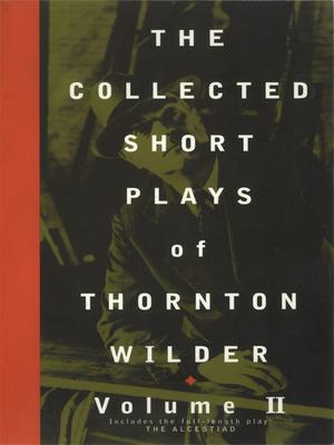 The Collected Short Plays of Thornton Wilder, Volume II - Wilder, Thornton