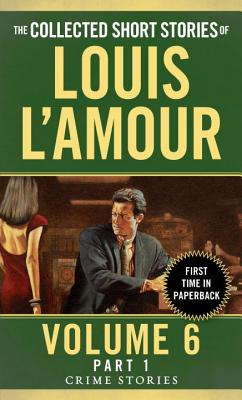 The Collected Short Stories of Louis l'Amour, Volume 6, Part 1: Crime Stories - L'Amour, Louis