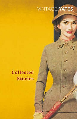 The Collected Stories of Richard Yates - Yates, Richard