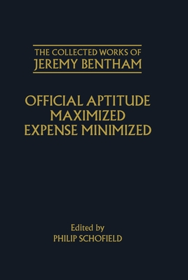 The Collected Works of Jeremy Bentham: Official Aptitude Maximized, Expense Minimized: Expense Minimized - Schofield, Philip, and Bentham, Jeremy