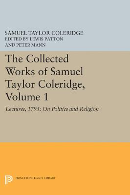 The Collected Works of Samuel Taylor Coleridge, Volume 1: Lectures, 1795: On Politics and Religion - Coleridge, Samuel Taylor, and Engell, James (Editor), and Bate, W. Jackson (Editor)