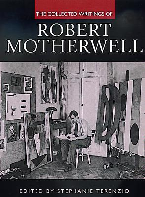 The Collected Writings of Robert Motherwell - Motherwell, Robert, and Terenzio, Stephanie (Editor), and Flam, Jack (Foreword by)
