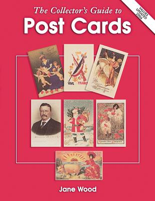 The Collector's Guide to Post Cards - Wood, Jane