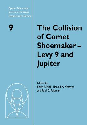 The Collision of Comet Shoemaker-Levy 9 and Jupiter: Iau Colloquium 156 - Noll, Keith (Editor), and Weaver, Harold A (Editor), and Feldman, Paul D (Editor)