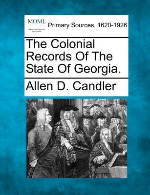 The Colonial Records of the State of Georgia. - Candler, Allen D