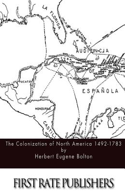 The Colonization of North America 1492-1783 - Bolton, Herbert Eugene