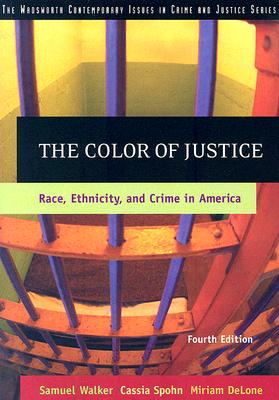 The Color of Justice: Race, Ethnicity, and Crime in America - Walker, Samuel, and Spohn, Cassia, Dr., and Delone, Miriam