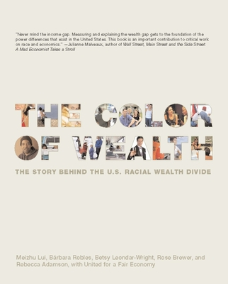 The Color of Wealth: The Story Behind the U.S. Racial Wealth Divide - Lui, Meizhu, and Robles, Barbara, and Leondar-Wright, Betsy