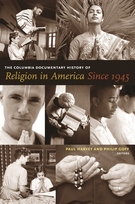 The Columbia Documentary History of Religion in America Since 1945 - Harvey, Paul (Editor)