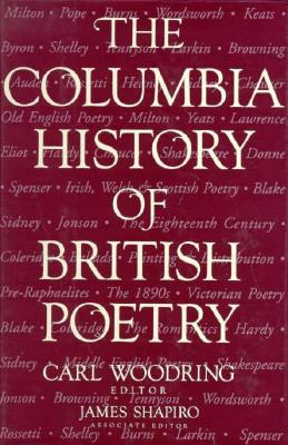 The Columbia History of British Poetry - Woodring, Carl (Editor), and Shapiro, James, Professor (Editor)