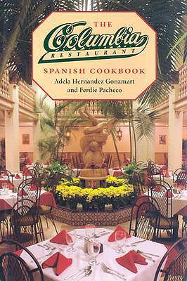 The Columbia Restaurant Spanish Cookbook - Gonzmart, Adela Hernandez, and Pacheco, Ferdie