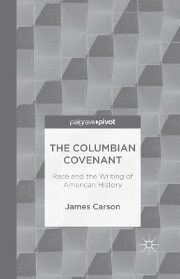 The Columbian Covenant: Race and the Writing of American History - Carson, James
