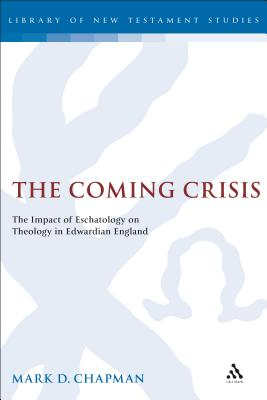 The Coming Crisis: The Impact of Eschatology on Theology in Edwardian England - Chapman, Mark D