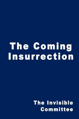The Coming Insurrection - Invisible Committee, and The Invisible Committee