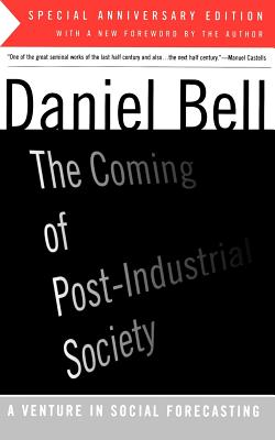 The Coming of Post-Industrial Society - Bell, Daniel