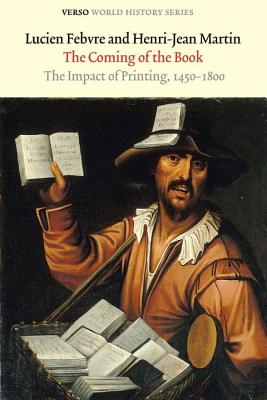 The Coming of the Book: The Impact of Printing, 1450-1800 - Febvre, Lucien, Professor, and Martin, Henri-Jean, Professor, and Nowell-Smith, Geoffrey (Editor)