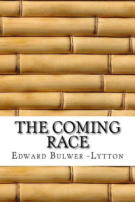 The Coming Race - -Lytton, Edward Bulwer