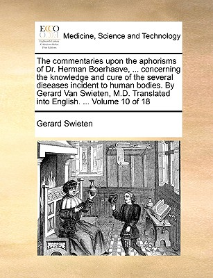 The Commentaries Upon the Aphorisms of Dr. Herman Boerhaave, ... Concerning the Knowledge and Cure of the Several Diseases Incident to Human Bodies. by Gerard Van Swieten, M.D. Translated Into English. ... Volume 9 of 18 - Swieten, Gerard