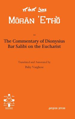 The Commentary of Dionysius Bar Salibi on the Eucharist - Dionysius, and Varghese, Baby (Editor)