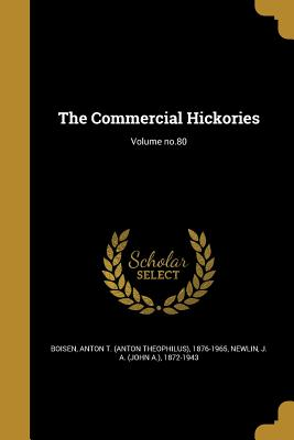 The Commercial Hickories; Volume No.80 - Boisen, Anton T (Anton Theophilus) 187 (Creator), and Newlin, J a (John a ) 1872-1943 (Creator)