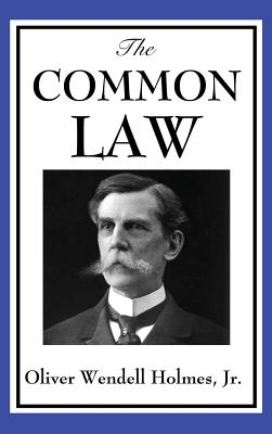 The Common Law - Holmes, Oliver Wendell, Jr.