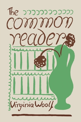 The Common Reader: First Series - Woolf, Virginia