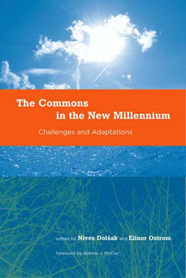 The Commons in the New Millennium: Challenges and Adaptation - Dolsak, Nives (Editor), and Ostrom, Elinor (Editor), and McKay, Bonnie J (Foreword by)