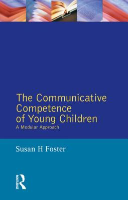 The Communicative Competence of Young Children: A Modular Approach - Foster, Susan H