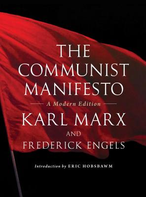 The Communist Manifesto: A Modern Edition - Engels, Friedrich, and Marx, Karl, and Hobsbawm, Eric (Introduction by)