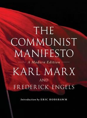 The Communist Manifesto: A Modern Edition - Engels, Friedrich