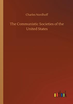 The Communistic Societies of the United States - Nordhoff, Charles