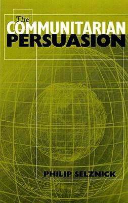 The Communitarian Persuasion - Selznick, Philip, Professor