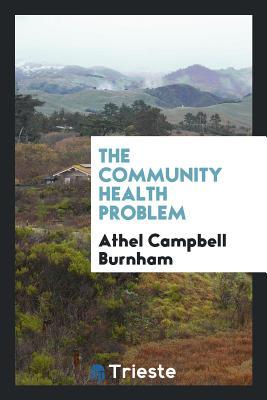 The Community Health Problem - Burnham, Athel Campbell