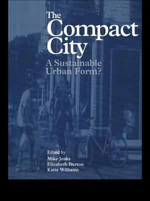 The Compact City: A Sustainable Urban Form? - Burton, Elizabeth (Editor), and Jenks, Mike (Editor), and Williams, Katie (Editor)