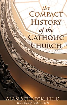 The Compact History of the Catholic Church - Schreck, Alan, Dr.